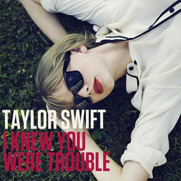 """I Knew You Were Trouble,"" Taylor Swift"