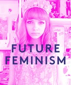 The 17 Faces Of The Future Of Feminism