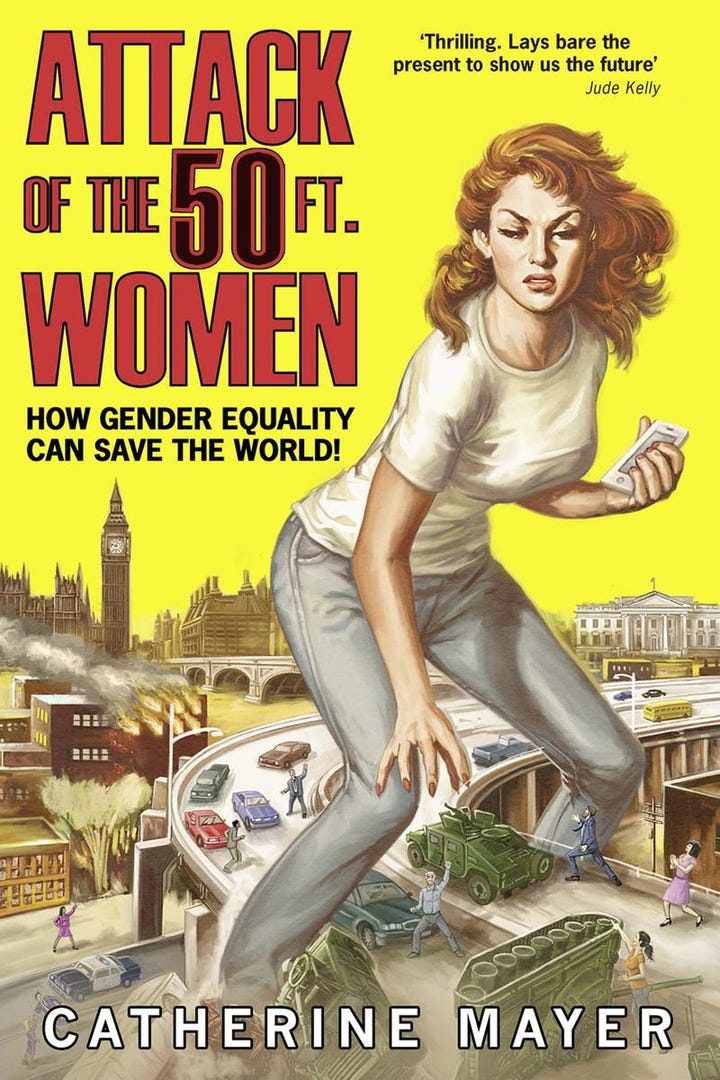 Attack Of The 50 Foot Woman How Gender Equality Can Save World By Catherine Mayer Out September 5