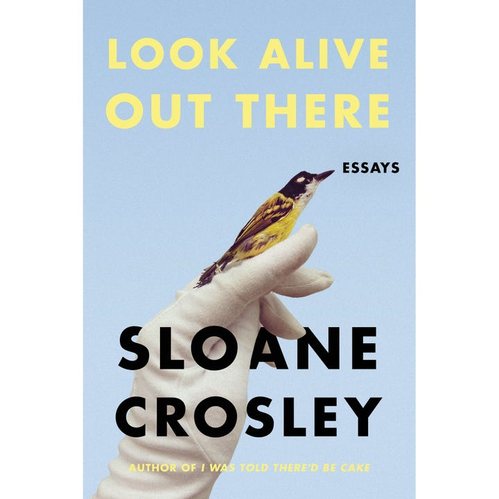 Look Alive Out There By Sloane Crosley April 3