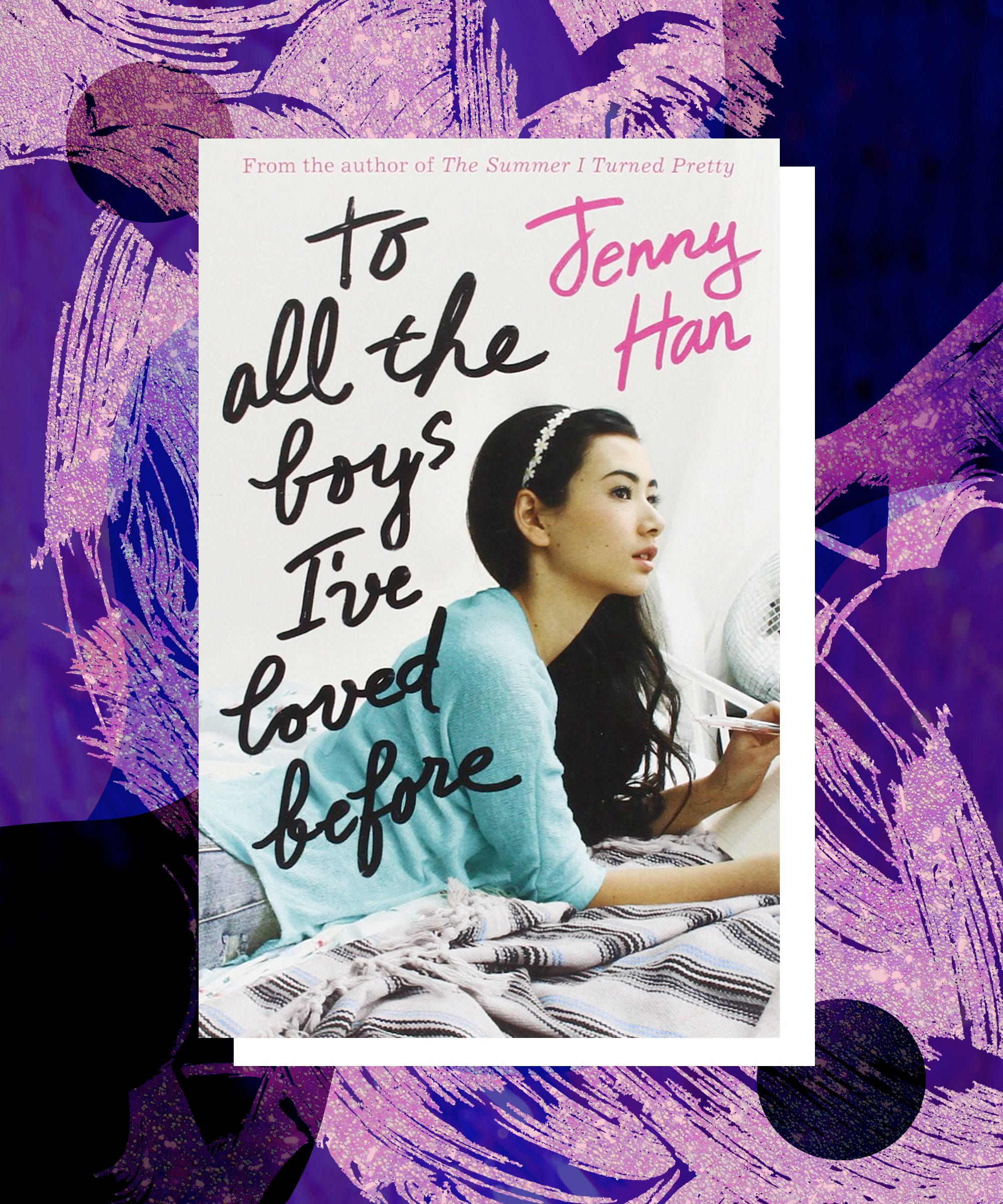Jenny Han On Secrets To All The Boys I Loved Before